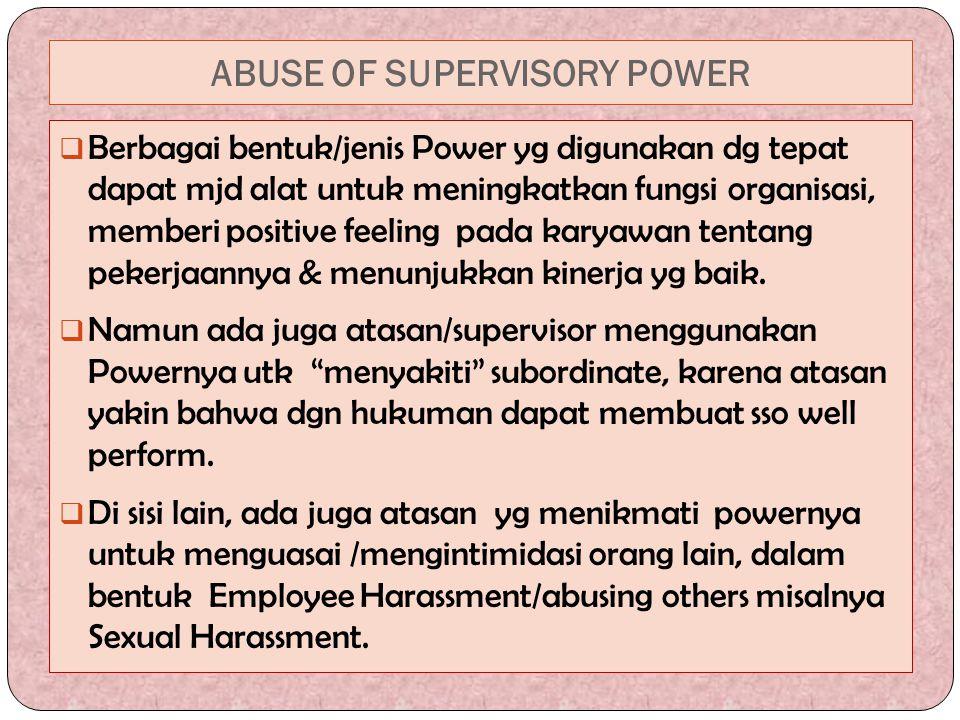 ABUSE OF SUPERVISORY POWER  Berbagai bentuk/jenis Power yg digunakan dg tepat dapat mjd alat untuk meningkatkan fungsi organisasi, memberi positive f