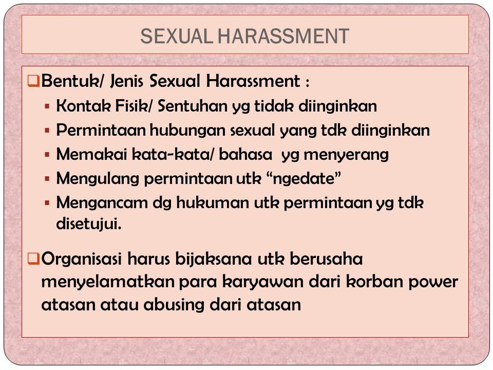 SEXUAL HARASSMENT  Bentuk/ Jenis Sexual Harassment :  Kontak Fisik/ Sentuhan yg tidak diinginkan  Permintaan hubungan sexual yang tdk diinginkan 