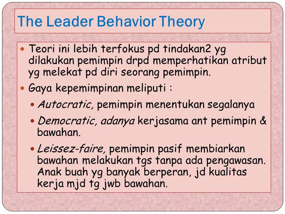 The Leader Behavior Theory Teori ini lebih terfokus pd tindakan2 yg dilakukan pemimpin drpd memperhatikan atribut yg melekat pd diri seorang pemimpin.