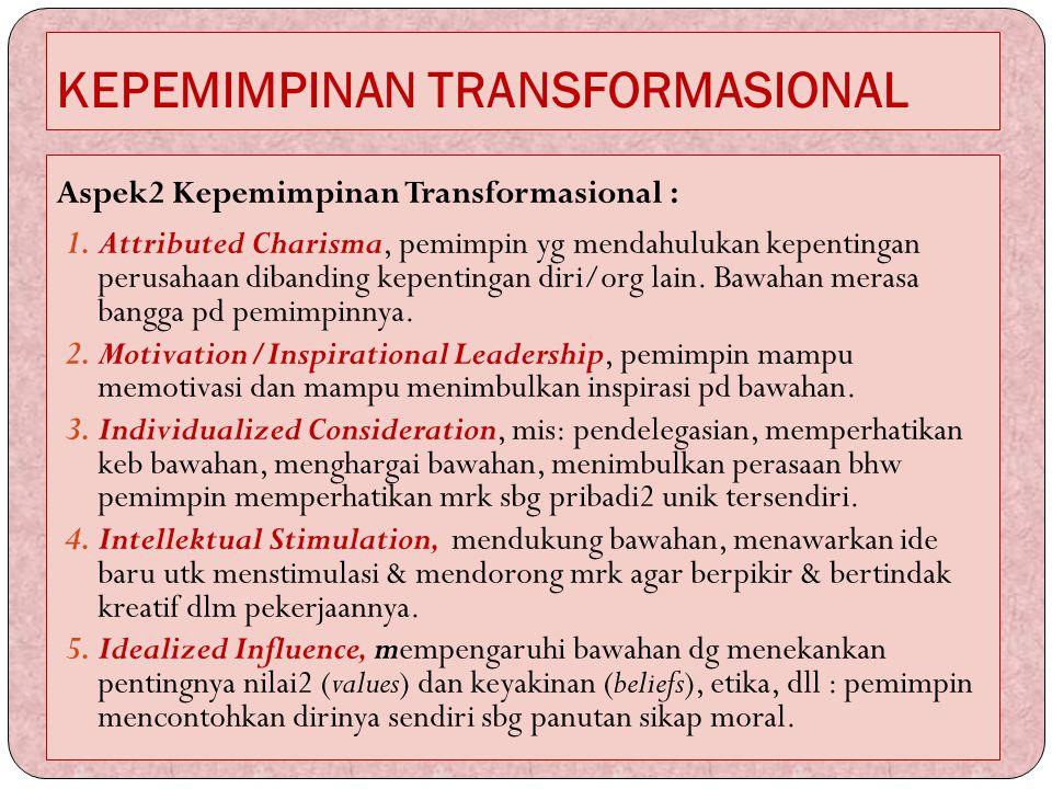 KEPEMIMPINAN TRANSFORMASIONAL Aspek2 Kepemimpinan Transformasional : 1.Attributed Charisma, pemimpin yg mendahulukan kepentingan perusahaan dibanding