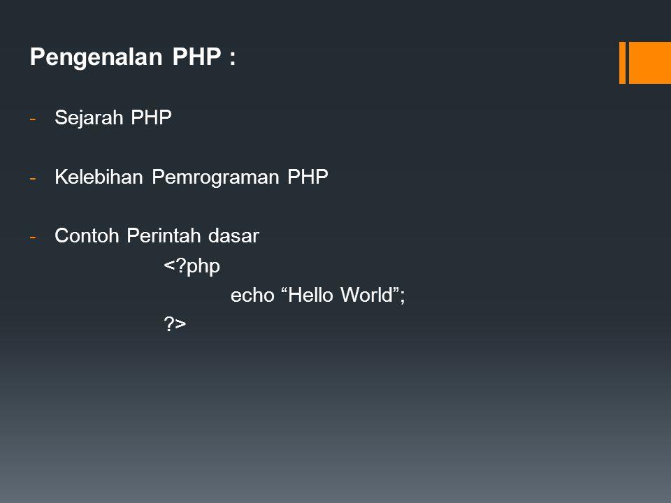 "Pengenalan PHP : -Sejarah PHP -Kelebihan Pemrograman PHP -Contoh Perintah dasar <?php echo ""Hello World""; ?>"