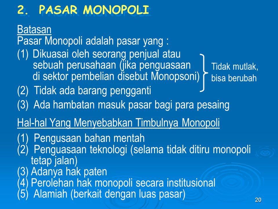 2. PASAR MONOPOLI Batasan Pasar Monopoli adalah pasar yang : (1)Dikuasai oleh seorang penjual atau sebuah perusahaan (jika penguasaan di sektor pembel