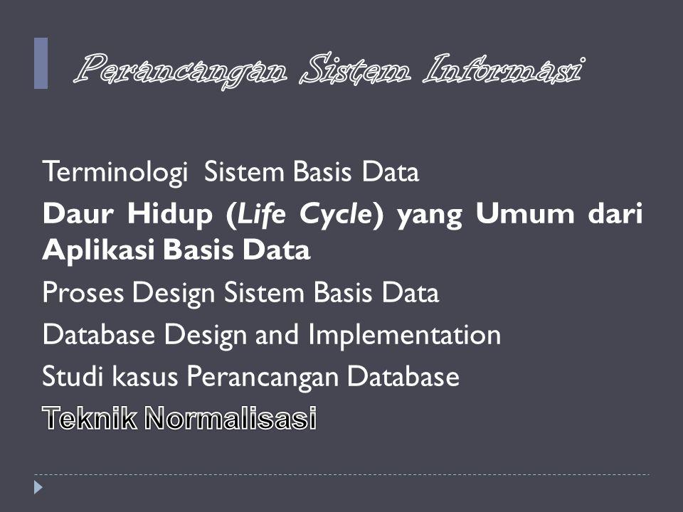 Perancangan Sistem Informasi Daur Hidup ( Life Cycle ) dari Aplikasi Basis Data  Implementasi:  membuat basis data (kosong)  membuat program aplikasi  Loading/ Konversi Data:  memasukkan data ke dalam basis data  mengkonversi file yang sudah ada ke dalam format basis data dan kemudian memasukkannya dalam basis data