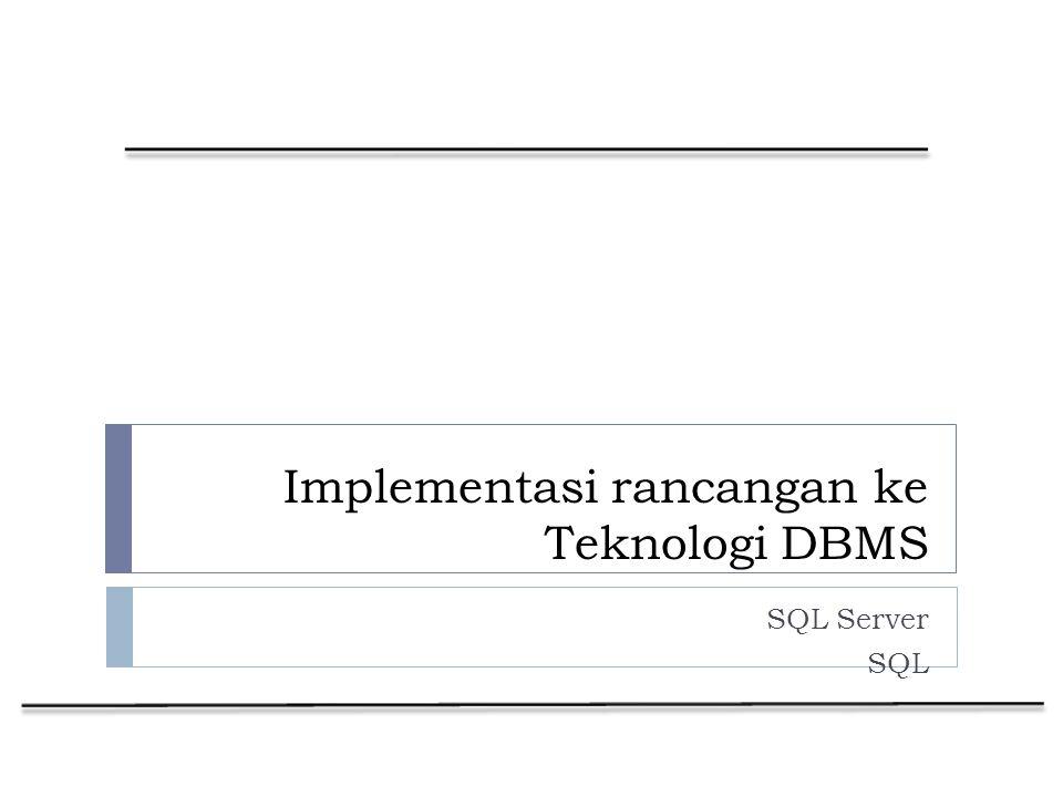 Implementasi rancangan ke Teknologi DBMS SQL Server SQL