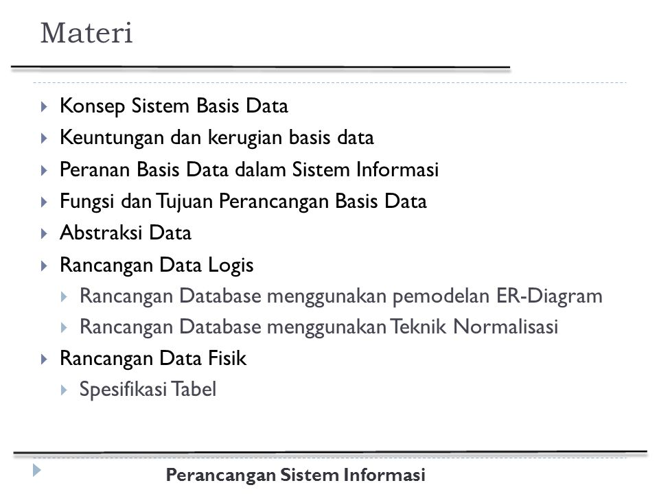 Perancangan Sistem Informasi Macam-macam Atribut Simple Attribute dan Composite Attribute Single Valued Attribute dan Multi Valued Attribute Mandatory Attribute Derived Attribute (Attribut Turunan) Key Attribute (Atribut Kunci)