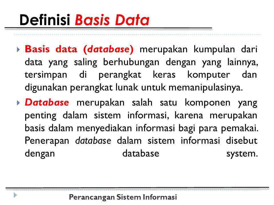 Perancangan Sistem Informasi Definisi Basis Data secara konsep basis data atau database adalah kumpulan dari data-data yang membentuk suatu berkas (file) yang saling berhubungan (relation) dengan tata cara yang tertentu untuk membentuk data baru atau informasi.