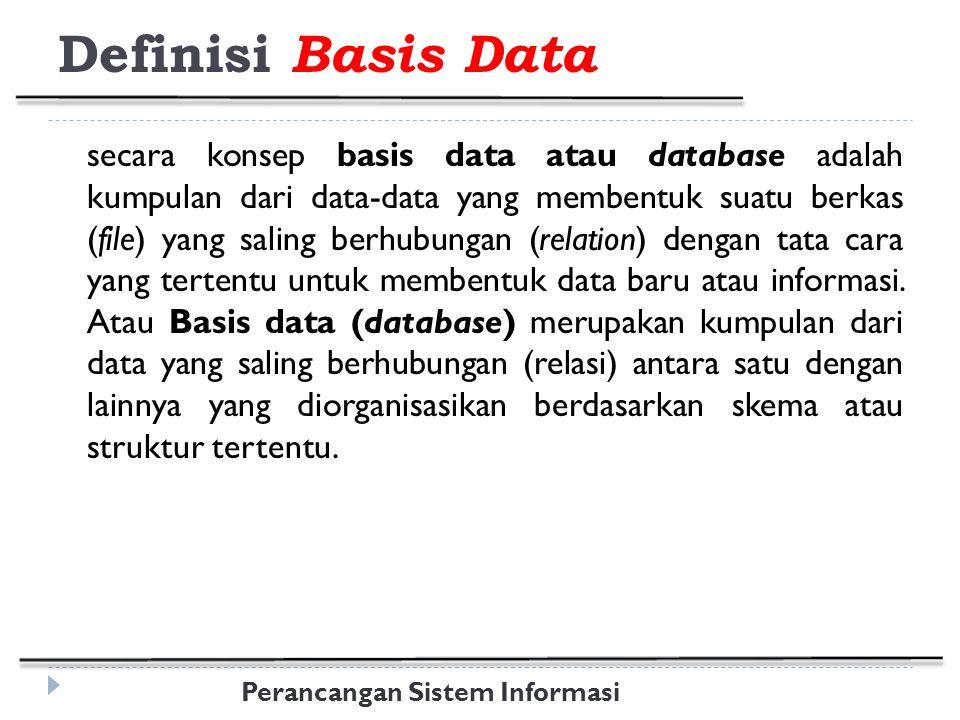 Perancangan Sistem Informasi Proses Design Basis Data (cont'd) Keenam phase dalam proses design tidak perlu dilaksanakan secara mutlak, mungkin ada umpan balik antar phase dan dalam masing-masing phase