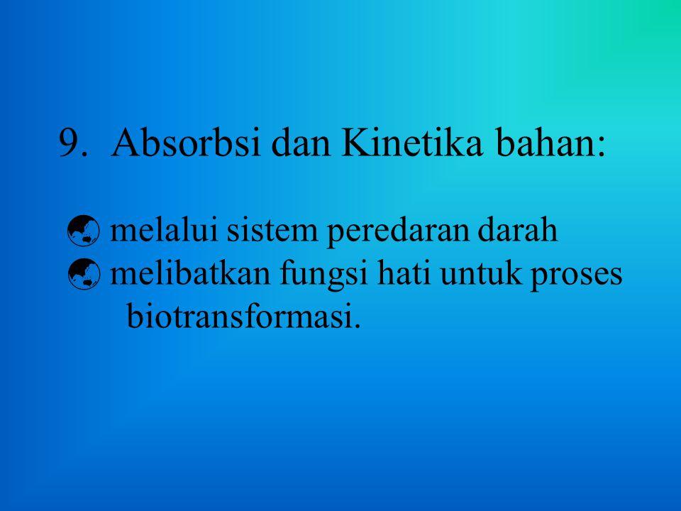 8. Alternatif masuk-keluarnya bahan ke/dari tubuh lewat jalur: - sistem pernapasan (hidung); - sistem pencernaan (mulut-anus); - sistem uro-genitalis