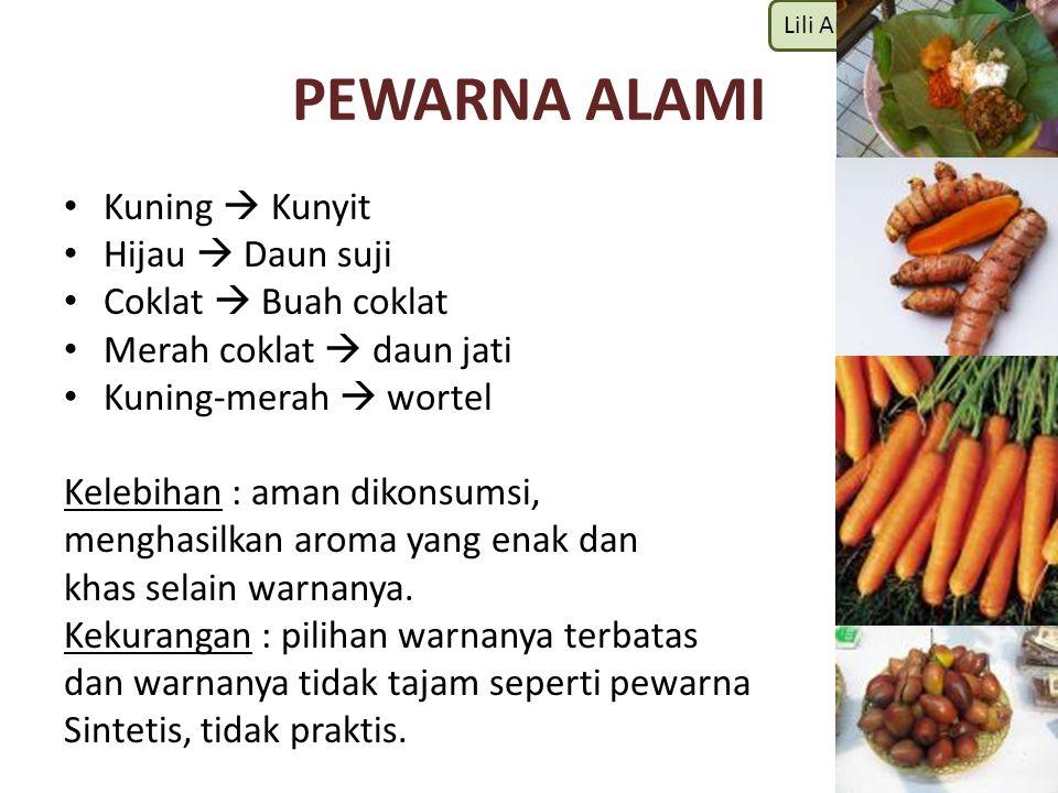 Lili Andajani, S.Pd, M.Pd PEWARNA ALAMI Kuning  Kunyit Hijau  Daun suji Coklat  Buah coklat Merah coklat  daun jati Kuning-merah  wortel Kelebiha