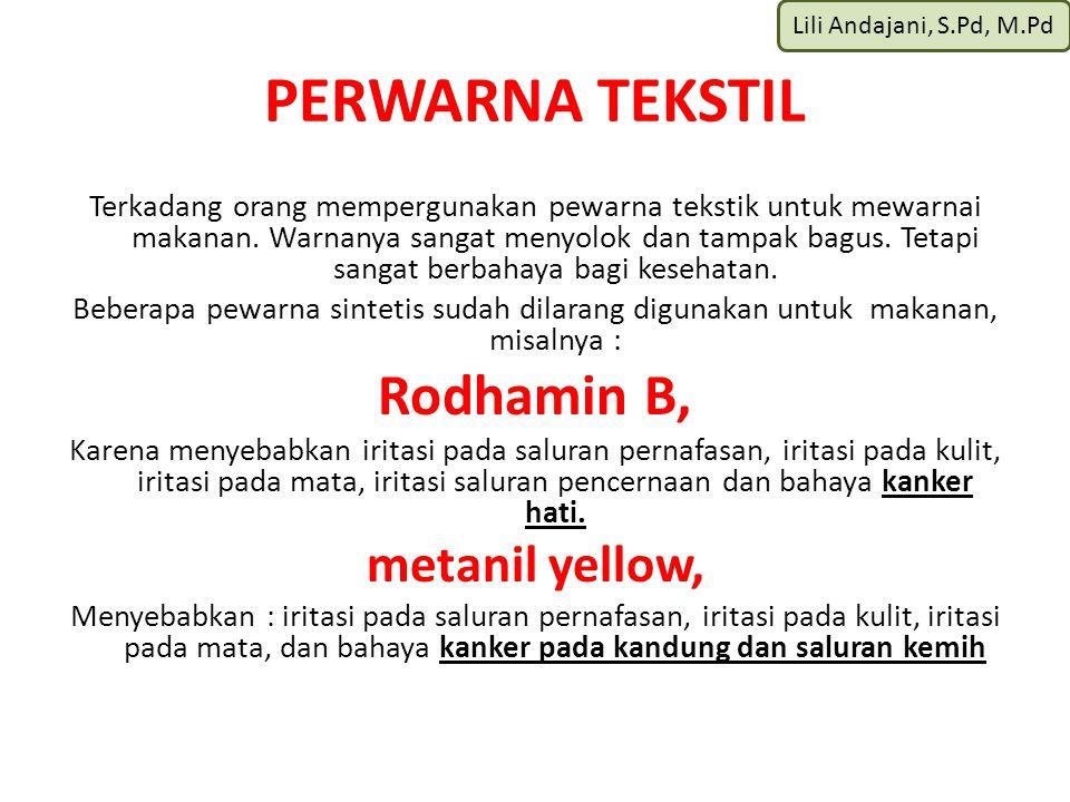 Lili Andajani, S.Pd, M.Pd PERWARNA TEKSTIL Terkadang orang mempergunakan pewarna tekstik untuk mewarnai makanan.