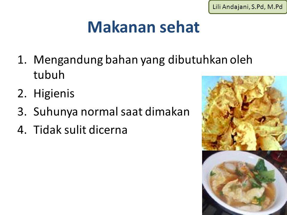 Lili Andajani, S.Pd, M.Pd Makanan sehat 1.Mengandung bahan yang dibutuhkan oleh tubuh 2.Higienis 3.Suhunya normal saat dimakan 4.Tidak sulit dicerna