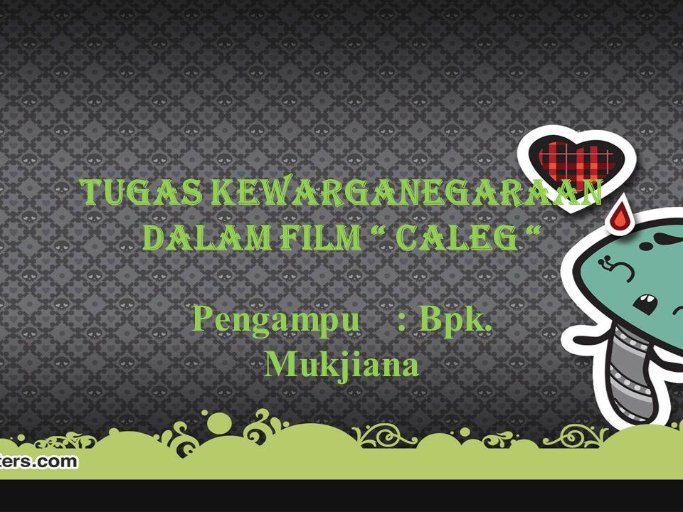 """TUGAS KEWARGANEGARAAN DALAM FILM """" CALEG """" Pengampu: Bpk. Mukjiana"""