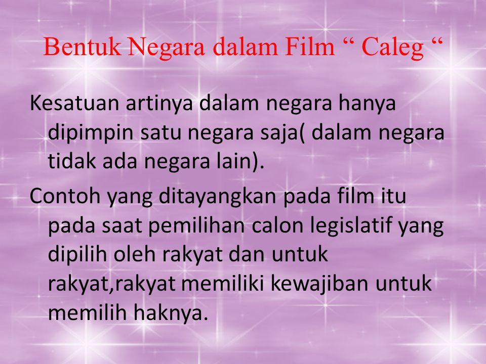 "Bentuk Negara dalam Film "" Caleg "" Kesatuan artinya dalam negara hanya dipimpin satu negara saja( dalam negara tidak ada negara lain). Contoh yang dit"