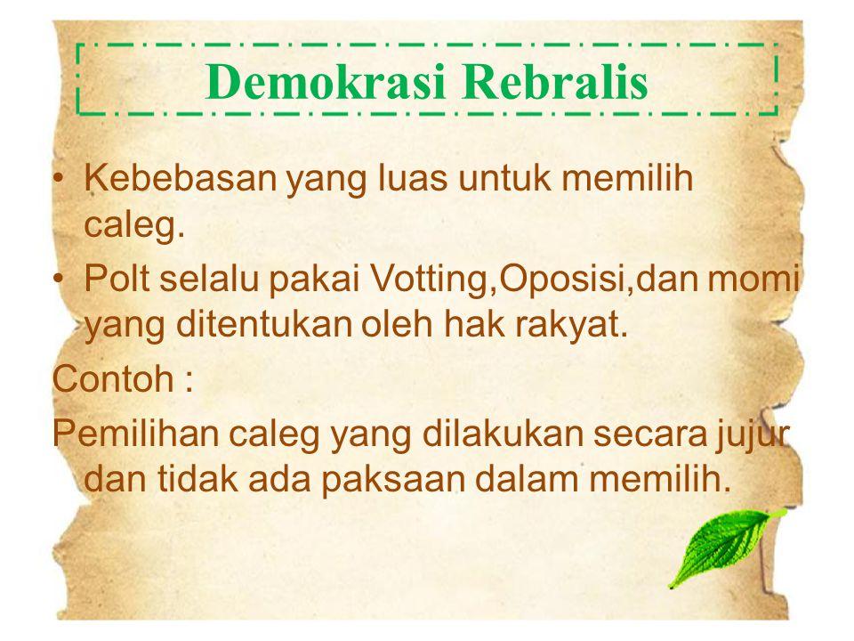 Demokrasi Rebralis Kebebasan yang luas untuk memilih caleg. Polt selalu pakai Votting,Oposisi,dan momi yang ditentukan oleh hak rakyat. Contoh : Pemil