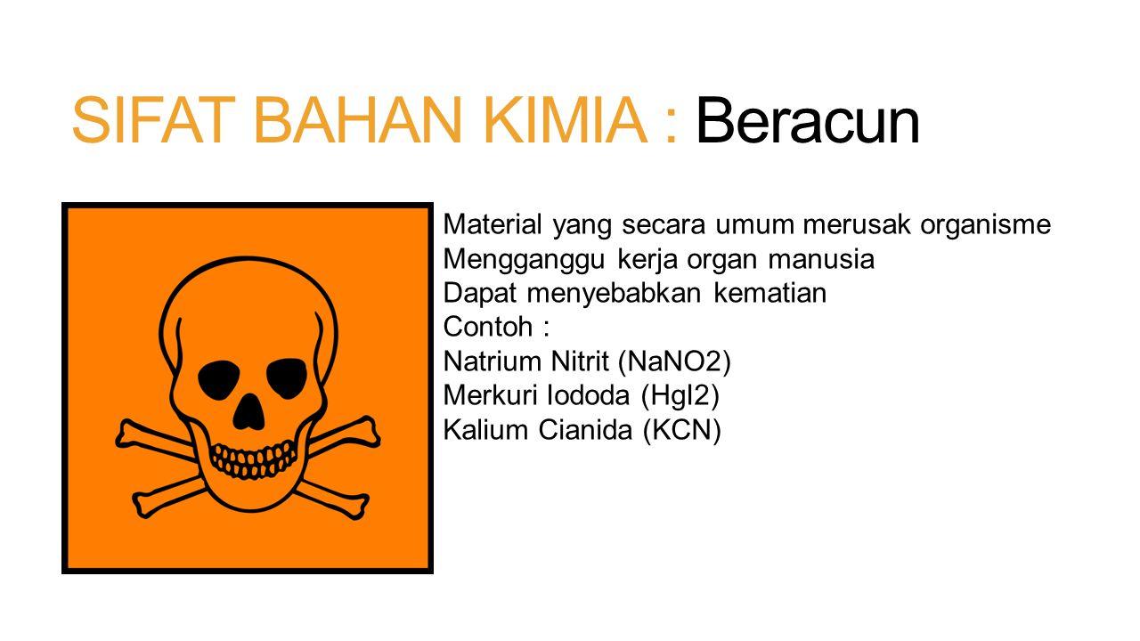 SIFAT BAHAN KIMIA : Beracun Material yang secara umum merusak organisme Mengganggu kerja organ manusia Dapat menyebabkan kematian Contoh : Natrium Nit