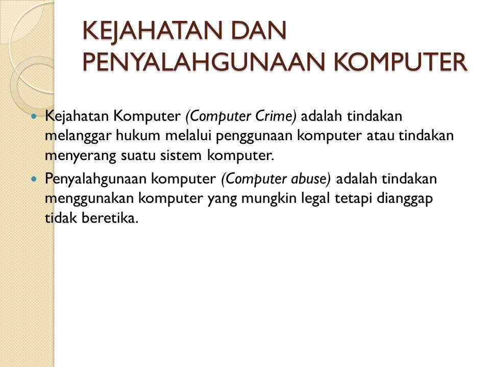 KEJAHATAN DAN PENYALAHGUNAAN KOMPUTER Kejahatan Komputer (Computer Crime) adalah tindakan melanggar hukum melalui penggunaan komputer atau tindakan me