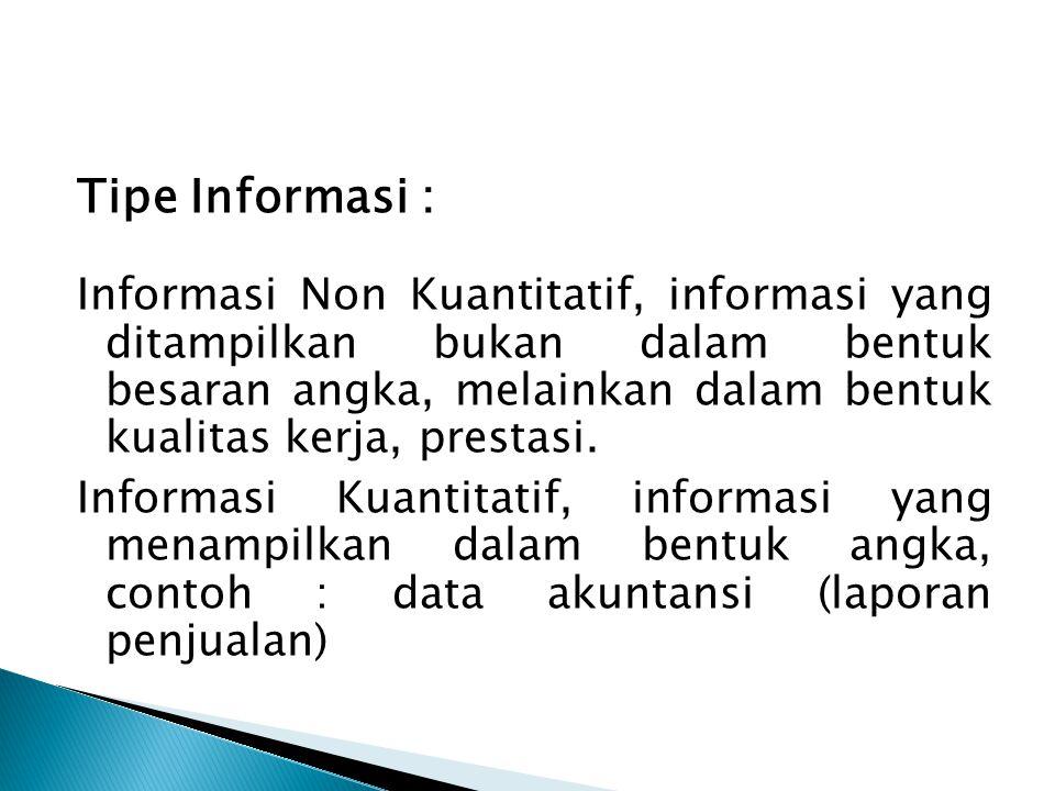 Tipe Informasi : Informasi Non Kuantitatif, informasi yang ditampilkan bukan dalam bentuk besaran angka, melainkan dalam bentuk kualitas kerja, presta