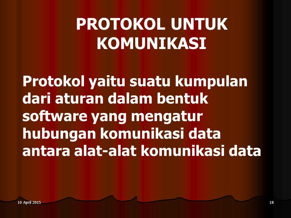 10 April 201510 April 201510 April 201518 Protokol yaitu suatu kumpulan dari aturan dalam bentuk software yang mengatur hubungan komunikasi data antar