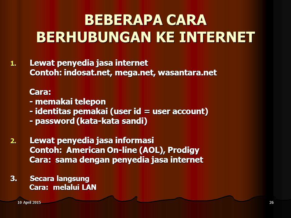 10 April 201510 April 201510 April 201526 BEBERAPA CARA BERHUBUNGAN KE INTERNET 1. Lewat penyedia jasa internet Contoh: indosat.net, mega.net, wasanta