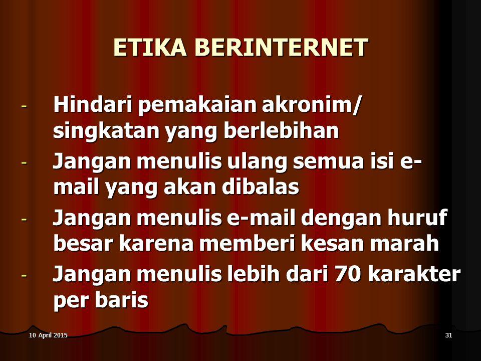 10 April 201510 April 201510 April 201531 ETIKA BERINTERNET - Hindari pemakaian akronim/ singkatan yang berlebihan - Jangan menulis ulang semua isi e-