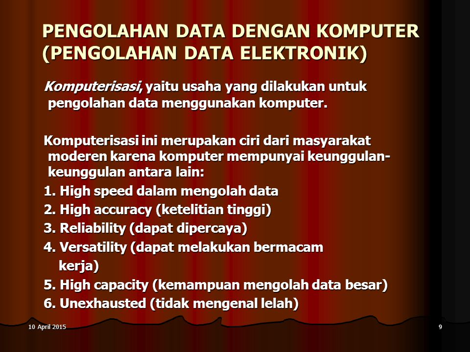 10 April 201510 April 201510 April 20159 PENGOLAHAN DATA DENGAN KOMPUTER (PENGOLAHAN DATA ELEKTRONIK) Komputerisasi, yaitu usaha yang dilakukan untuk