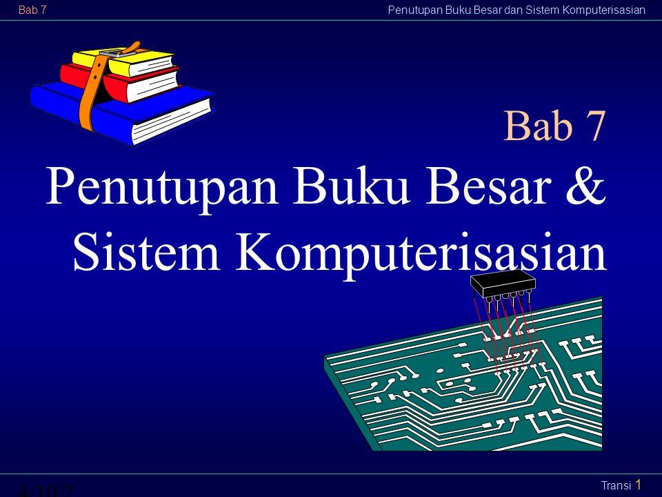Bab 7Penutupan Buku Besar dan Sistem Komputerisasian4/10/2015 Transi 1 Bab 7 Penutupan Buku Besar & Sistem Komputerisasian