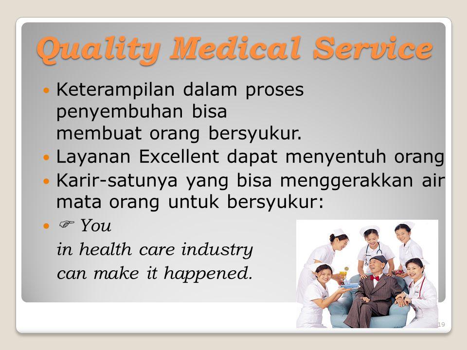 19 Quality Medical Service Keterampilan dalam proses penyembuhan bisa membuat orang bersyukur. Layanan Excellent dapat menyentuh orang Karir-satunya y