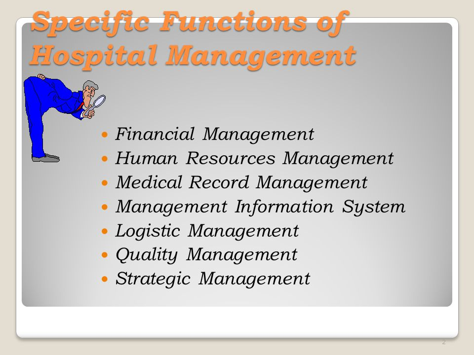 Specific Functions of Hospital Management Financial Management Human Resources Management Medical Record Management Management Information System Logistic Management Quality Management Strategic Management 2
