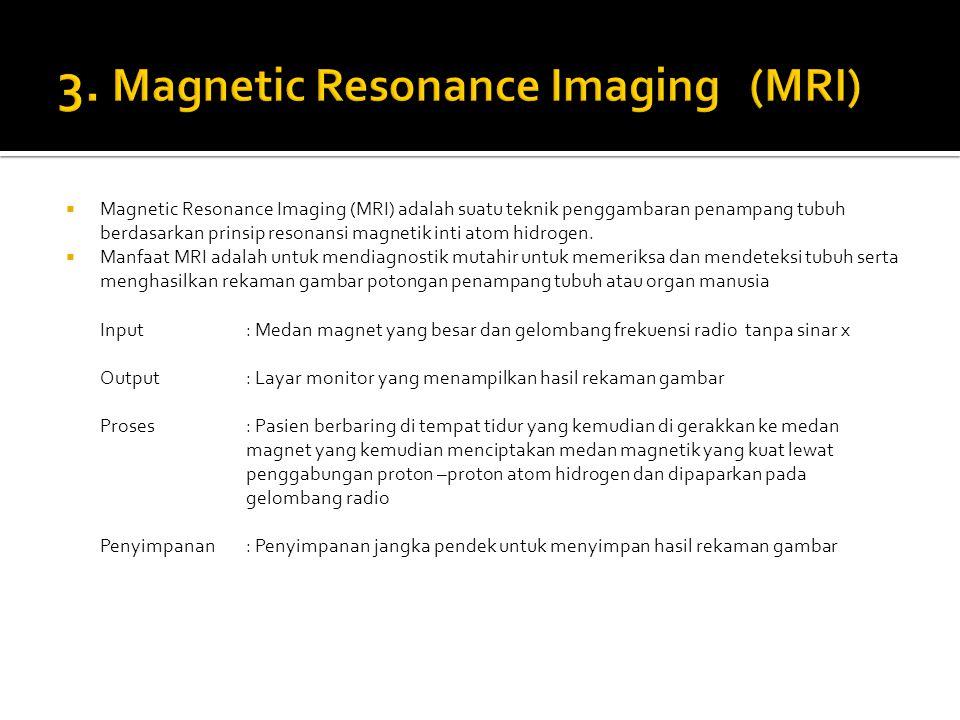  Magnetic Resonance Imaging (MRI) adalah suatu teknik penggambaran penampang tubuh berdasarkan prinsip resonansi magnetik inti atom hidrogen.