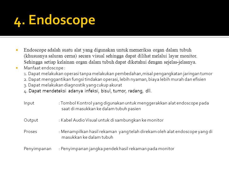  Endoscope adalah suatu alat yang digunakan untuk memeriksa organ dalam tubuh (khususnya saluran cerna) secara visual sehingga dapat dilihat melalui layar monitor.