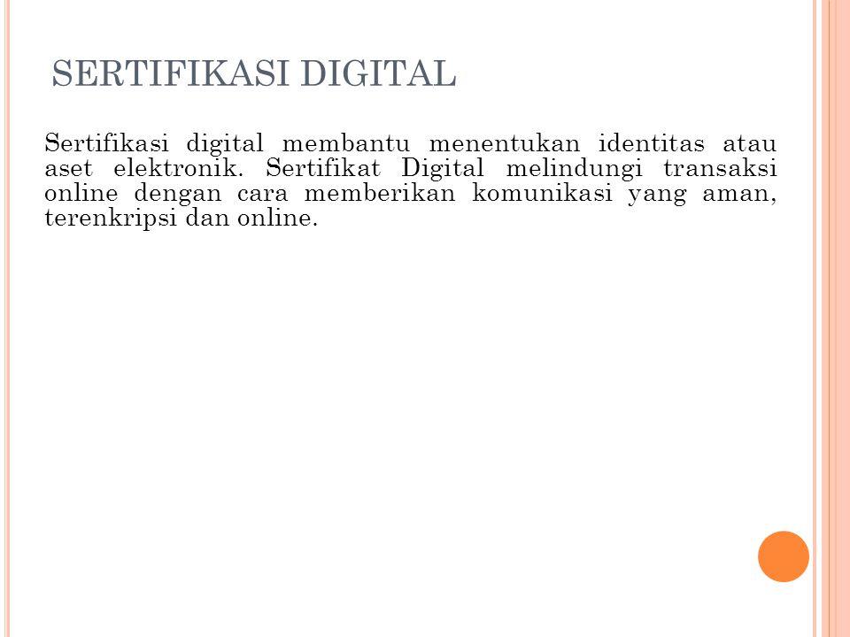 SERTIFIKASI DIGITAL Sertifikasi digital membantu menentukan identitas atau aset elektronik. Sertifikat Digital melindungi transaksi online dengan cara