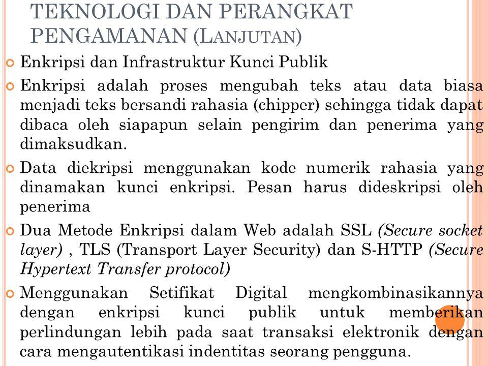 TEKNOLOGI DAN PERANGKAT PENGAMANAN (L ANJUTAN ) Enkripsi dan Infrastruktur Kunci Publik Enkripsi adalah proses mengubah teks atau data biasa menjadi t