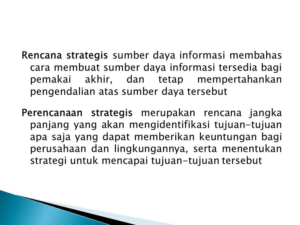 Rencana strategis sumber daya informasi membahas cara membuat sumber daya informasi tersedia bagi pemakai akhir, dan tetap mempertahankan pengendalian
