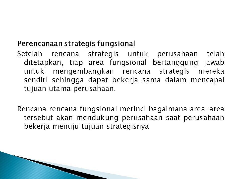 Perencanaan strategis fungsional Setelah rencana strategis untuk perusahaan telah ditetapkan, tiap area fungsional bertanggung jawab untuk mengembangk