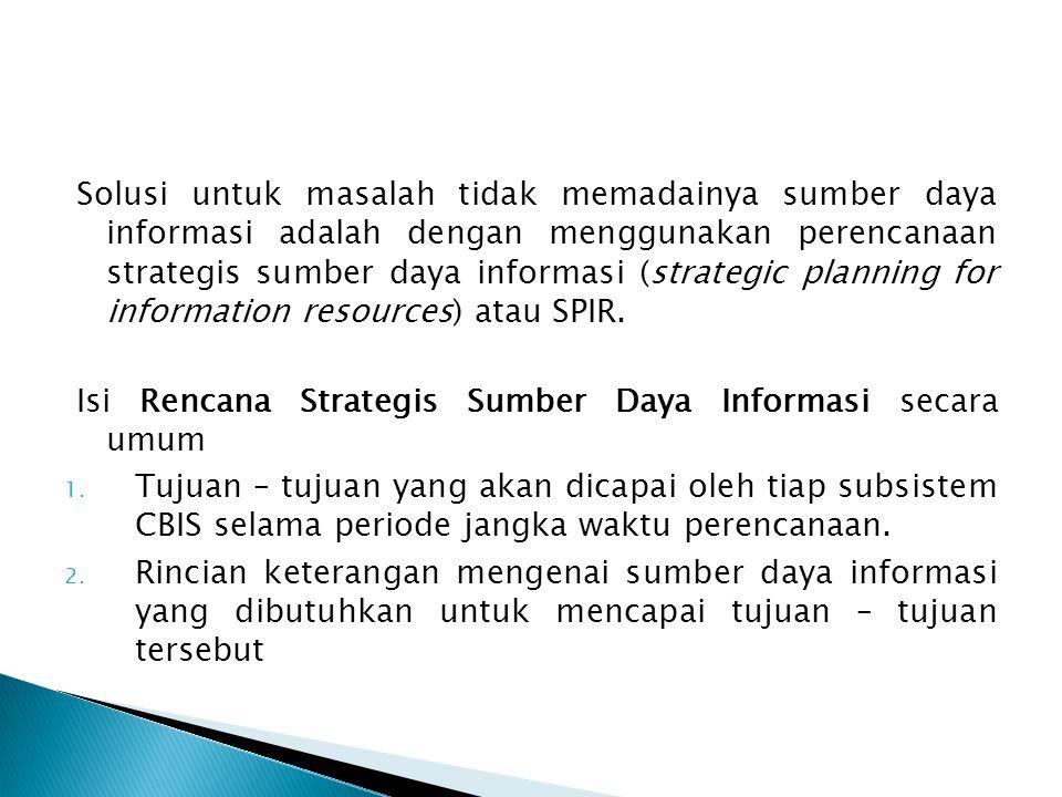Solusi untuk masalah tidak memadainya sumber daya informasi adalah dengan menggunakan perencanaan strategis sumber daya informasi (strategic planning
