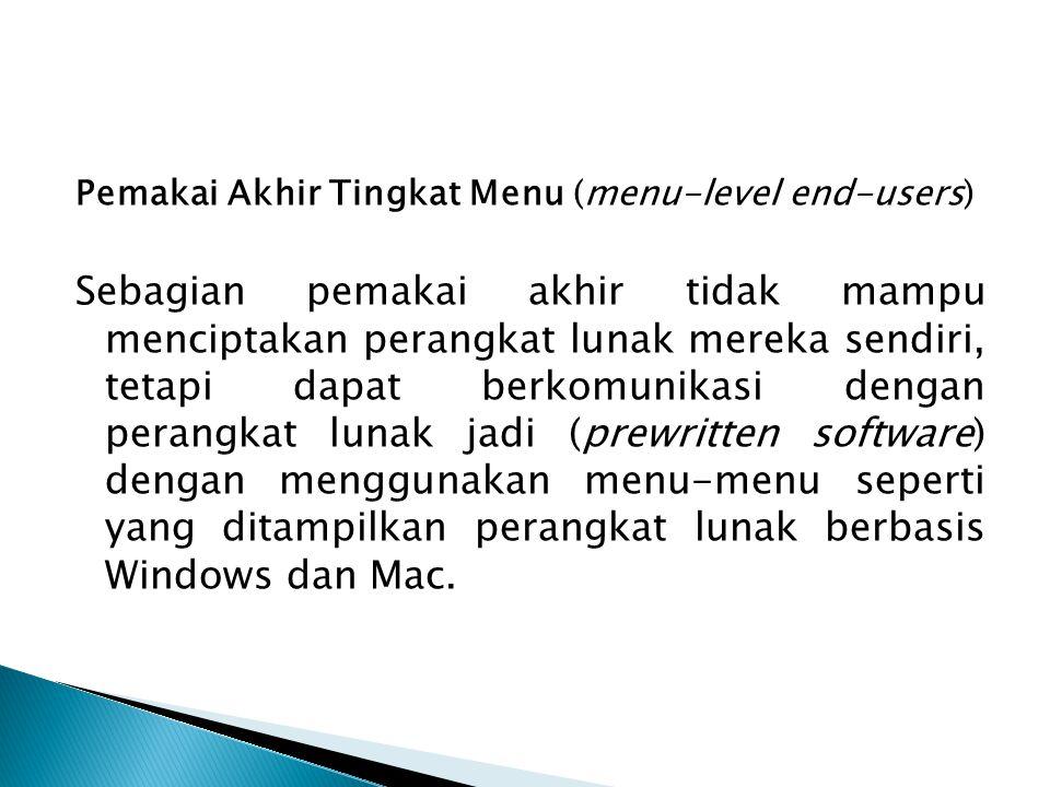 Pemakai Akhir Tingkat Menu (menu-level end-users) Sebagian pemakai akhir tidak mampu menciptakan perangkat lunak mereka sendiri, tetapi dapat berkomun