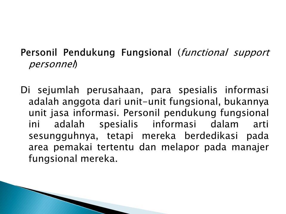 Personil Pendukung Fungsional (functional support personnel) Di sejumlah perusahaan, para spesialis informasi adalah anggota dari unit-unit fungsional