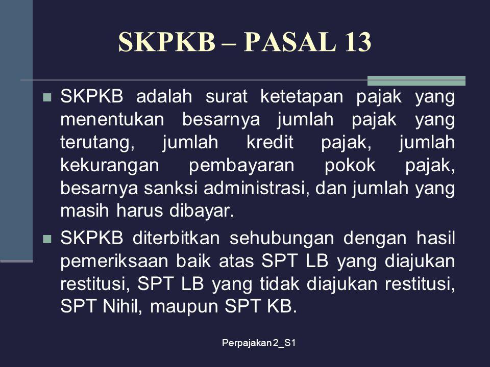 Perpajakan 2_S1 SKPKB adalah surat ketetapan pajak yang menentukan besarnya jumlah pajak yang terutang, jumlah kredit pajak, jumlah kekurangan pembaya