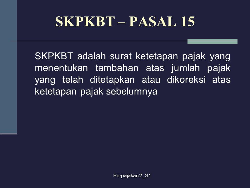 Perpajakan 2_S1 SKPKBT adalah surat ketetapan pajak yang menentukan tambahan atas jumlah pajak yang telah ditetapkan atau dikoreksi atas ketetapan paj