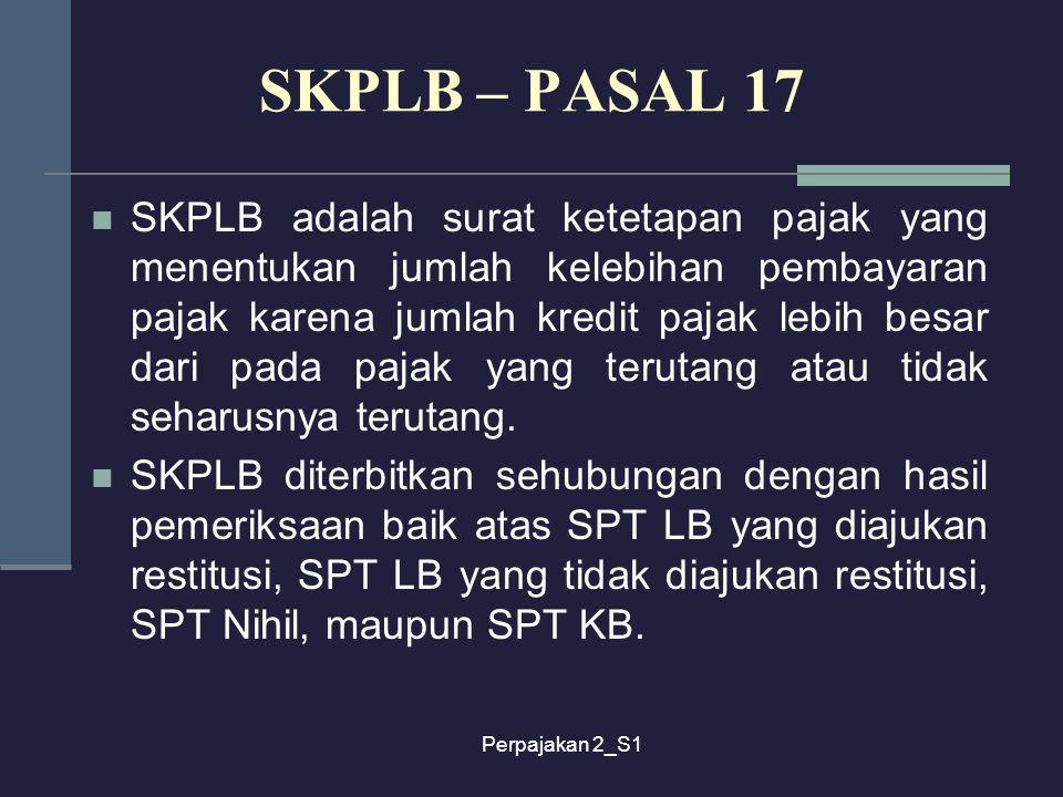 Perpajakan 2_S1 SKPLB adalah surat ketetapan pajak yang menentukan jumlah kelebihan pembayaran pajak karena jumlah kredit pajak lebih besar dari pada