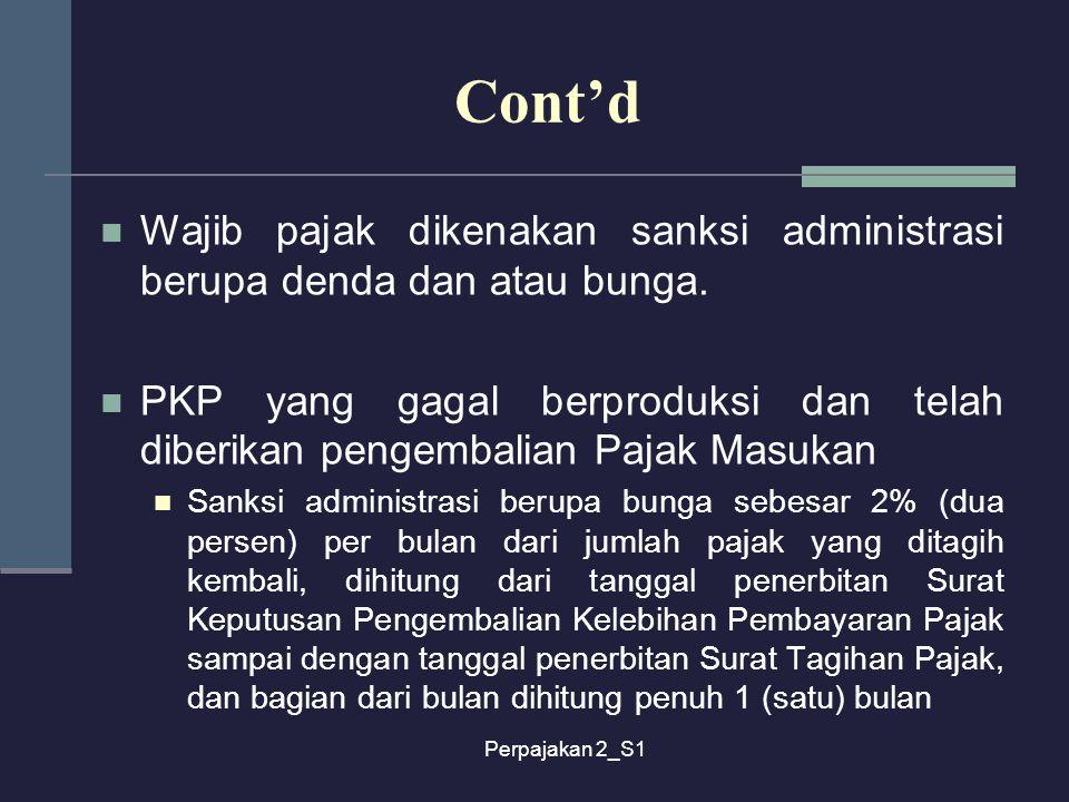 Perpajakan 2_S1 Wajib pajak dikenakan sanksi administrasi berupa denda dan atau bunga. PKP yang gagal berproduksi dan telah diberikan pengembalian Paj