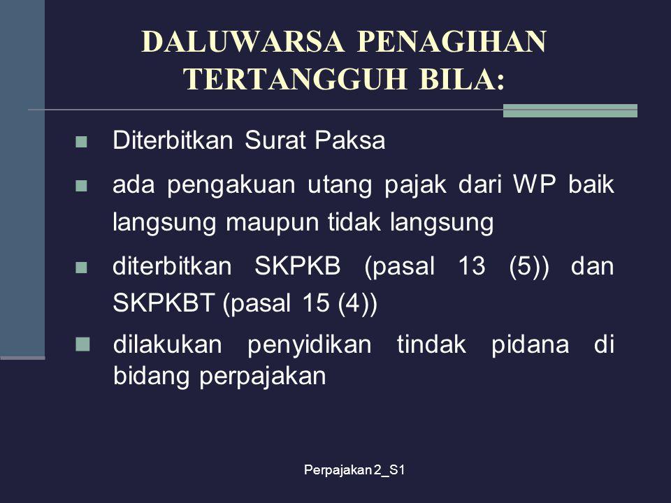 Perpajakan 2_S1 Diterbitkan Surat Paksa ada pengakuan utang pajak dari WP baik langsung maupun tidak langsung diterbitkan SKPKB (pasal 13 (5)) dan SKP