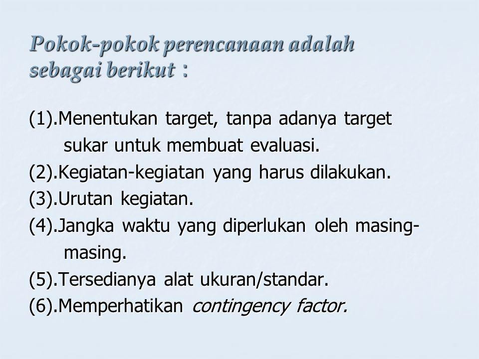 Pokok-pokok perencanaan adalah sebagai berikut : (1).Menentukan target, tanpa adanya target sukar untuk membuat evaluasi. sukar untuk membuat evaluasi