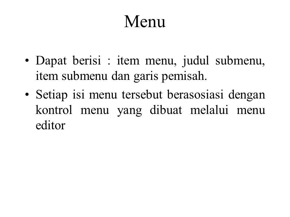 Dapat berisi : item menu, judul submenu, item submenu dan garis pemisah. Setiap isi menu tersebut berasosiasi dengan kontrol menu yang dibuat melalui