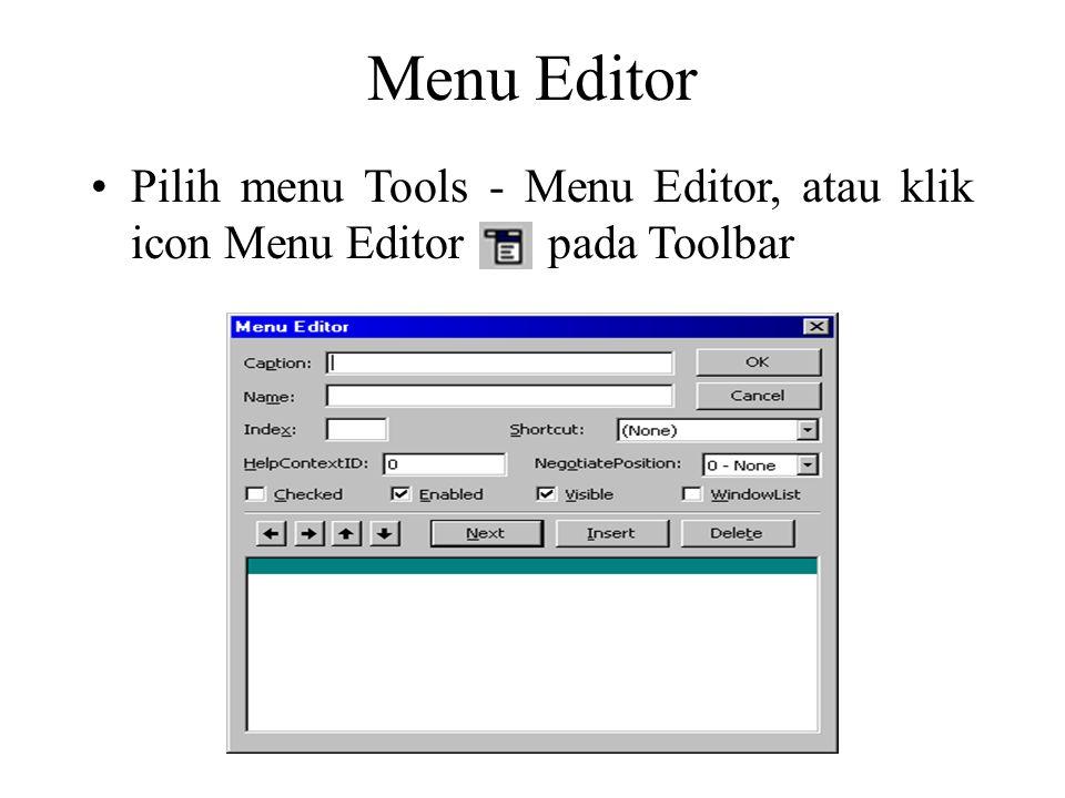 Menu Editor Pilih menu Tools - Menu Editor, atau klik icon Menu Editor pada Toolbar