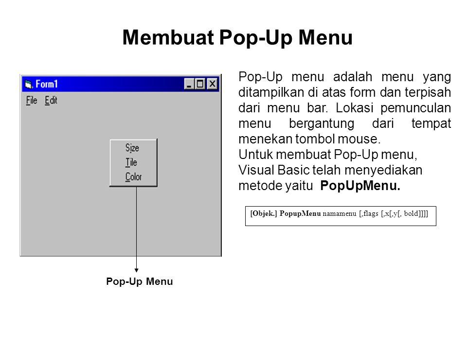 Membuat Pop-Up Menu [Objek.] PopupMenu namamenu [,flags [,x[,y[, bold]]]] Pop-Up menu adalah menu yang ditampilkan di atas form dan terpisah dari menu