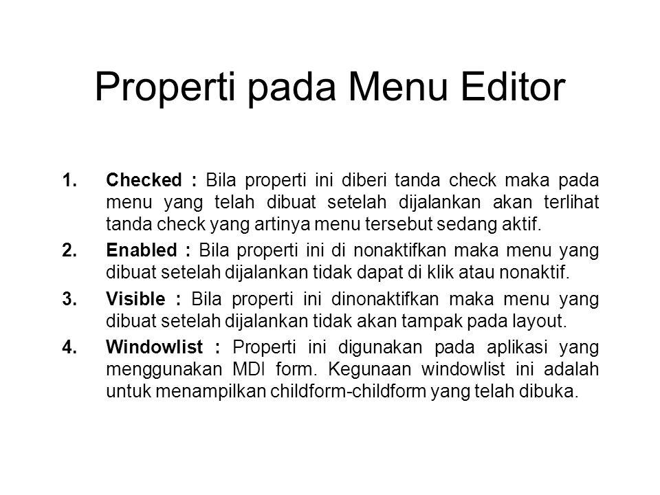 Properti pada Menu Editor 1.Checked : Bila properti ini diberi tanda check maka pada menu yang telah dibuat setelah dijalankan akan terlihat tanda che