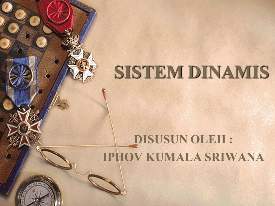SISTEM DINAMIS DISUSUN OLEH : IPHOV KUMALA SRIWANA