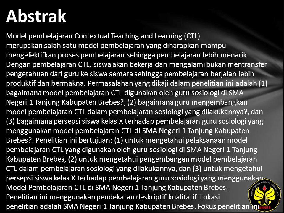Abstrak Model pembelajaran Contextual Teaching and Learning (CTL) merupakan salah satu model pembelajaran yang diharapkan mampu mengefektifkan proses pembelajaran sehingga pembelajaran lebih menarik.