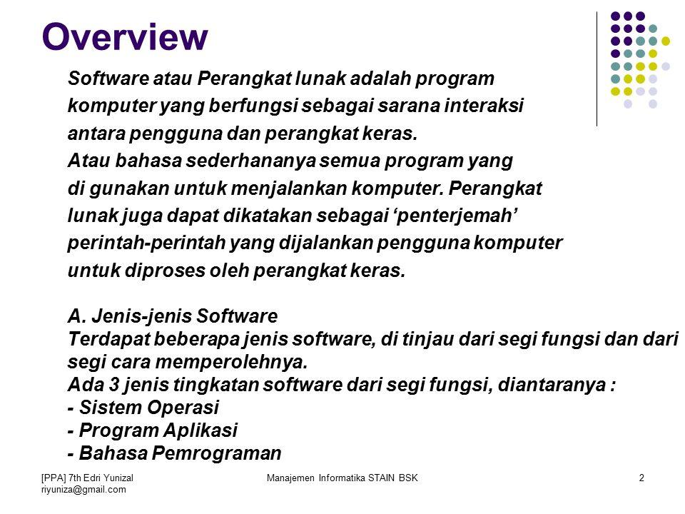 Overview Software atau Perangkat lunak adalah program komputer yang berfungsi sebagai sarana interaksi antara pengguna dan perangkat keras.